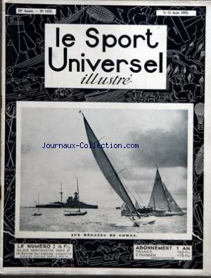 SPORT UNIVERSEL ILLUSTRE (LE) [No 1537] du 13/08/1932 - AUX REGATES DE COWES - SOMMAIRE - SPIRITUELLE - CHRONIQUE DE LA SEMAINE PAR INTERIM - LES COURSES MILITAIRES PAR COMRADE - LA CAVALERIE FINLANDAISE PAR LE CT LARS EHRNROOTH - LE CHEVAL EN FRANCE ET A TRAVERS LE MONDE - GOLF PAR MME C CANIVET - LE YACHTING A DEAUVILLE ET A COWES PAR JJB - AUX JEUX OLYMPIQUES PAR M DE LABORDERIE - LA QUINZAINE AERONAUTIQUE PAR R LABRIC - LE SPORT UNIVERSEL TOURISTIQUE - LE PORTUGAL - LA MECANIQUE HIPPIQUE PA par Collectif