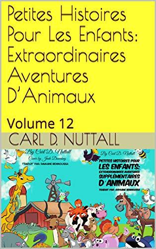 Couverture du livre Petites Histoires Pour Les Enfants: Extraordinaires Aventures D'Animaux: Volume 12 (French Short)