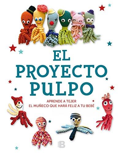 El Proyecto Pulpo: Aprende a tejer el muñeco que hará feliz a tu bebé (Ilustrados) por Autores Varios Autores Varios