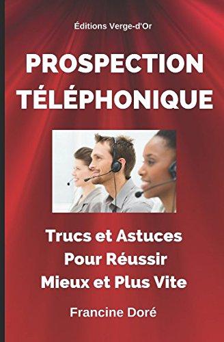 Prospection téléphonique : Trucs et astuces pour réussir mieux et plus vite par Francine Doré