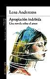 Apropiación indebida: Una novela sobre el amor