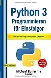 Python: 3 Programmieren für Einsteiger: Der leichte Weg zum Python-Experten