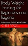 Body Weight Training for Beginners and Beyond: An Introduction To Body Weight Training (English Edition)