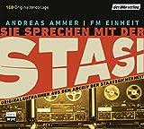 Sie sprechen mit der Stasi: Originalaufnahmen aus dem Archiv der Staatssicherheit - Andreas Ammer