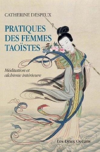 Pratiques des femmes taoïstes : Méditation et alchimie intérieure par Catherine Despeux