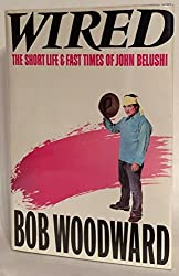 Wired: The Short Life and Fast Times of John Belushi by Bob Woodward (1985-11-23)