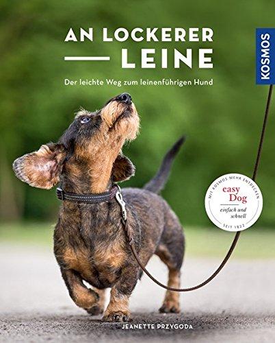 An lockerer Leine: Der leichte Weg zum leinenführigen Hund -