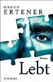 Lebt: Roman von Orkun Ertener