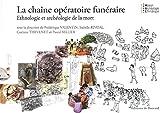 Telecharger Livres La chaine operatoire funeraire Ethnologie et archeologie de la mort (PDF,EPUB,MOBI) gratuits en Francaise