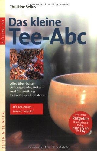 Südwest-Verlag Das kleine Tee-Abc: Alles über Sorten, Anbaugebiete, Einkauf und Zubereitung. Extra: Gesundheitstees