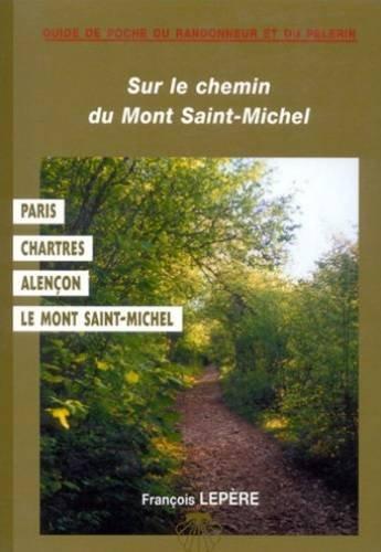 Sur le chemin du Mont Saint-Michel : Paris, Chartres, Alençon, Le Mont Saint-Michel