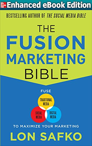 The Fusion Marketing Bible: Fuse Traditional Media, Social Media, & Digital Media to Maximize Marketing (ENHANCED EBOOK) (English Edition)