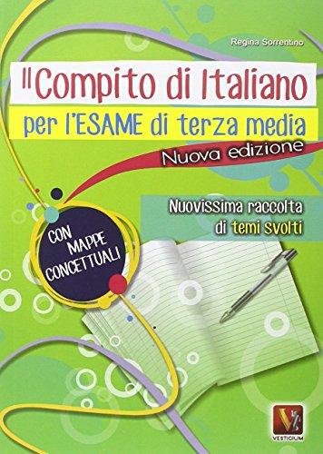 Il compito di italiano per l'esame di terza media. Nuovissima raccolta di temi svolti con mappe concettuali