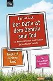 Der Dativ ist dem Genitiv sein Tod - Folge 1-3: Ein Wegweiser durch den Irrgarten der deutschen Sprache. Die Zwiebelfisch-Kolumnen Folge 1-3 - Bastian Sick
