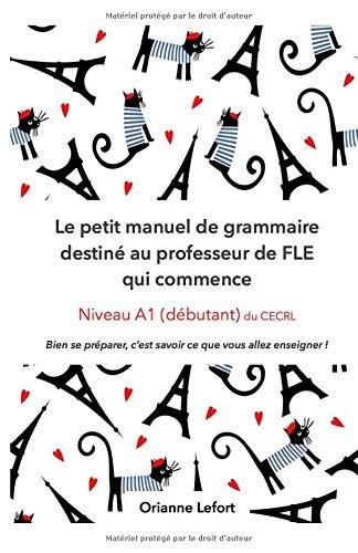 Le petit manuel de grammaire destin au professeur de FLE qui commence: Niveau A1 (dbutant) du CECRL