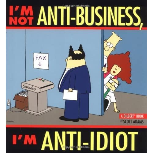 I'm Not Anti-Business, I'm Anti-Idiot [Dilbert] by Scott Adams (1998-03-01)