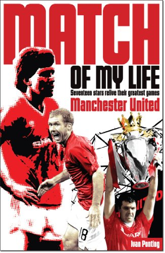 Manchester United Match of My Life: Fifteen Stars Relive Their Greatest Games (English Edition)