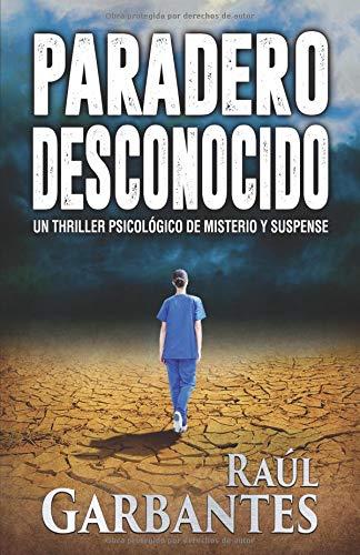 Paradero Desconocido: Un thriller psicológico de misterio y suspense par Raúl Garbantes