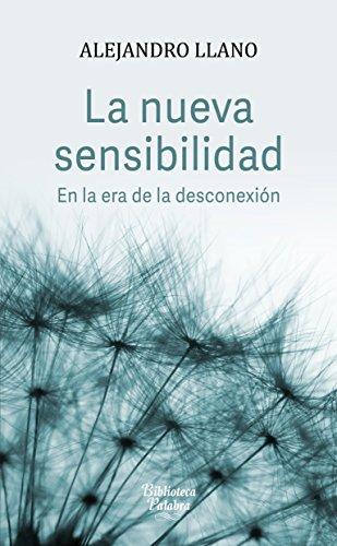 La nueva sensibilidad (Biblioteca Palabra) por Alejandro Llano