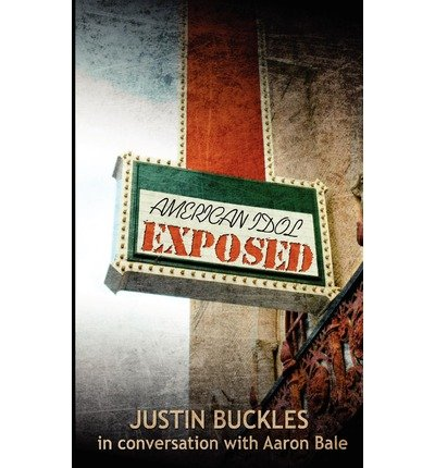 american-idol-exposed-author-justin-buckles-published-on-march-2011