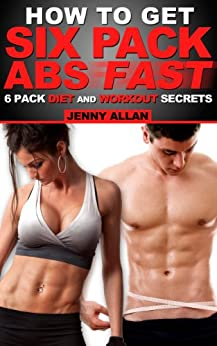 How To Get Six Pack Abs - 6 Pack Diet and Workout Secrets by [Allan, Jenny]