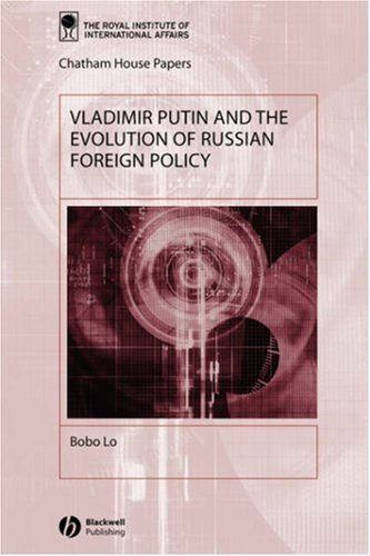 Vladimir Putin and the Evolution of Russian Foreign Policy (Chatham House Papers) by Bobo Lo (2003-04-29)