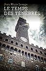Le Temps des ténèbres: Florence 1478 par Lesage