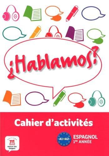 Espagnol 1re année A1-A2 Hablamos ? : Cahier d'activités
