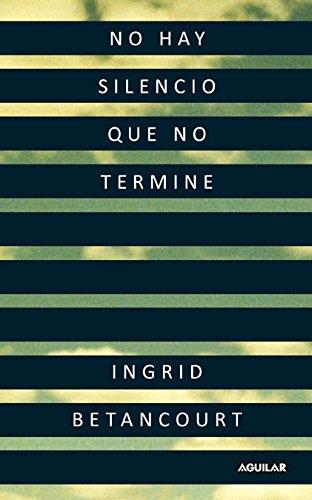 No hay silencio que no termine (Punto de mira) por Ingrid Betancourt