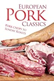European Pork Classics: Pork chops to Sunday Roasts