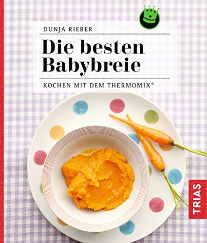 Die besten Babybreie: Kochen mit dem Thermomix: Kochen mit dem Thermomix