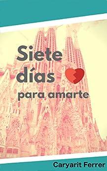 Siete días para amarte (Spanish Edition) by [Ferrer, Caryarit]