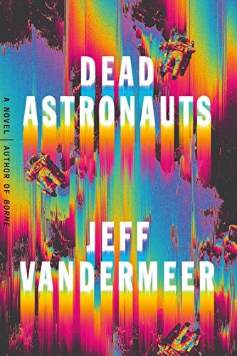 Dead Astronauts: A Novel (English Edition) di [VanderMeer, Jeff]