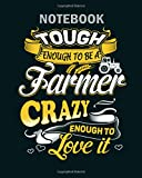 Notebook: tough enough to be a farmer crazy enough to love - 50 sheets, 100 pages - 8 x 10 inches