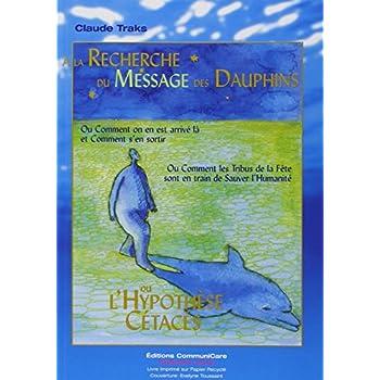Recherche du message des dauphins ou l'Hypothèse cétacés : Ou comment on en est arrivé là et Comment s'en sortir