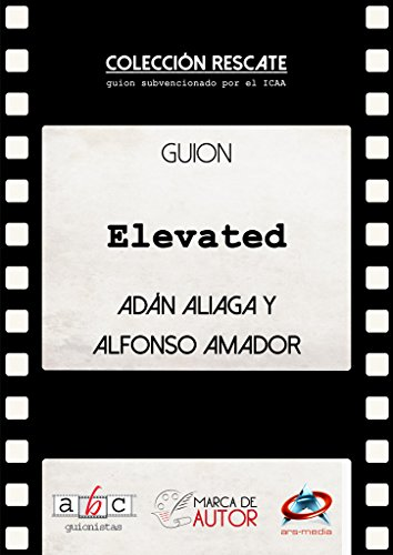 Elevated: Guion Cinematográfico (Colección Rescate - Marca de Autor) por Adán Aliaga