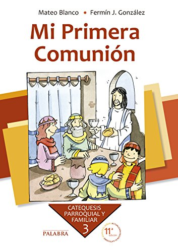 Mi Primera Comunión. Curso 3º (Catequesis parroquial y familiar) por Mateo Blanco Cotano