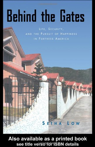 Behind the Gates: Life, Security, and the Pursuit of Happiness in Fortress America: The New American Dream