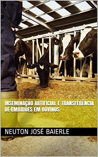 Inseminação Artificial e Transferência de Embriões em Bovinos (Portuguese Edition) por Neuton José Baierle