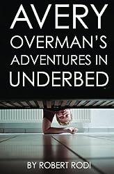 Avery Overman's Adventures In Underbed by Robert Rodi (2013-05-11)