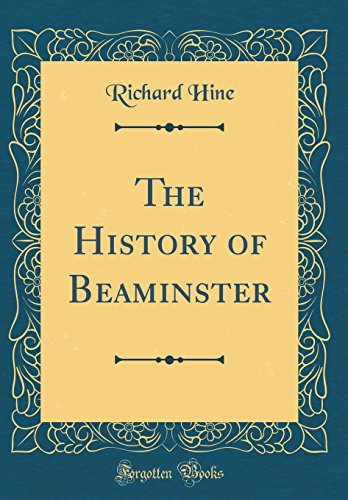 The History of Beaminster (Classic Reprint)