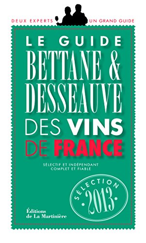 Le Guide Bettane et Desseauve des vins de France. Sélection 2013
