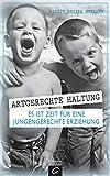 Artgerechte Haltung: Es ist Zeit für eine jungengerechte Erziehung - Birgit Gegier Steiner