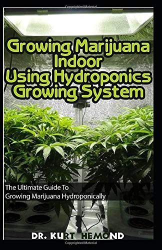 Growing Marijuana Indoor Using Hydroponics Growing System: The Ultimate Guide To  Growing Marijuana Hydroponically