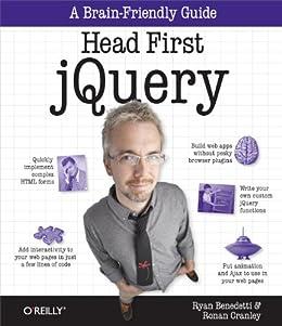 Head First jQuery: A Brain-Friendly Guide (Brain-Friendly Guides) by [Benedetti, Ryan, Ronan Cranley]