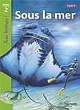 Sous la mer Niveau 2 - Tous lecteurs ! - Ed.2010