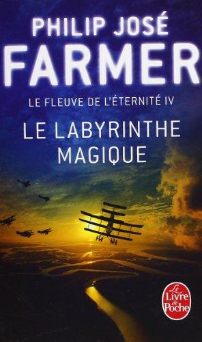 Le Fleuve de l'ternit, tome 4 : Le Labyrinthe magique