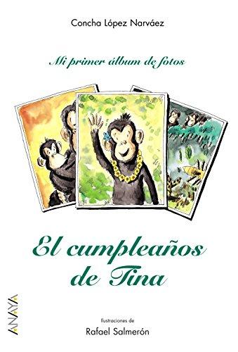 El cumpleaños de Tina (Primeros Lectores (1-5 Años) - Mi Primer Álbum De Fotos) por Concha López Narváez
