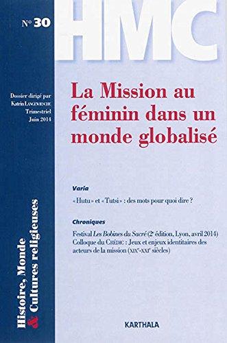 Histoire, Monde et Cultures religieuses. N-30 La Mission au féminin dans un monde globalisé par LANGEWIESCHE Katrin (dossier dirigé par)