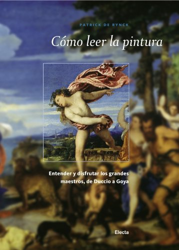 Cómo leer la pintura: Entender y disfrutar los grandes maestros, de Duccio a Goya (ELECTA ARTE)